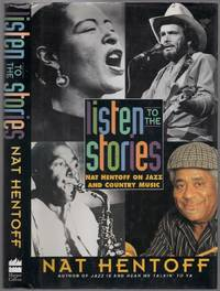 Listen to the Stories: Nat Hentoff on Jazz and Country Music by  Nat HENTOFF - First Edition - 1995 - from Between the Covers- Rare Books, Inc. ABAA and Biblio.co.uk