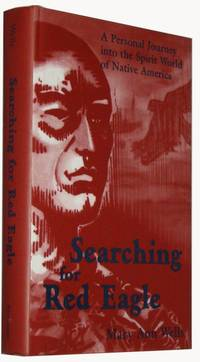 Searching for Red Eagle  A Personal Journey Into the Spirit World of Native America