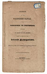 Account of the proposed canal from Worcester to Providence, containing the report of the engineer: together with some remarks upon inland navigation. Published by order of the Committee for the County of Worcester