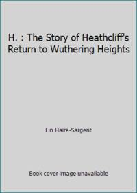 H. : The Story of Heathcliff's Return to Wuthering Heights