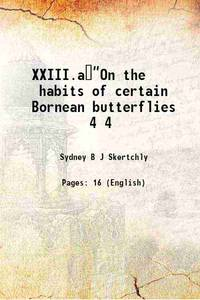 XXIII.a��On the habits of certain Bornean butterflies Volume 4 1889 [Hardcover]