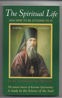 The Spiritual Life and How to Be Attuned to It by St. Theophan the Recluse - Paperback - 1995 - from Sara in Stitches and Biblio.com