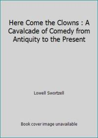 image of Here Come the Clowns : A Cavalcade of Comedy from Antiquity to the Present
