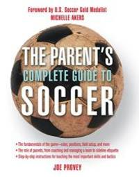 The Parent's Complete Guide to Soccer
