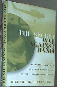 The Secret War Against Hanoi - Kennedy's and Johnson's use of Spies, Saboteurs, and Covert Warriors in North in North Vietnam
