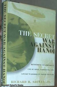 image of The Secret War Against Hanoi - Kennedy's and Johnson's use of Spies, Saboteurs, and Covert Warriors in North in North Vietnam