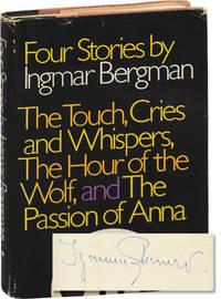 image of Four Stories by Ingmar Bergman: The Touch, Cries And Whispers, The Hour Of The Wolf, and The Passion Of Anna (Inscribed First Edition)
