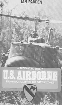 The Fighting Elite: U.S. Airborne, from Boot Camp to the Battle Zones