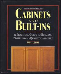 Cabinets and Built-Ins : A Practical Guide to Building Professional Quality Cabinetry
