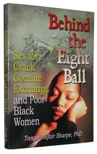 Behind the Eight Ball  Sex for Crack Cocaine Exchange and Poor Black Women