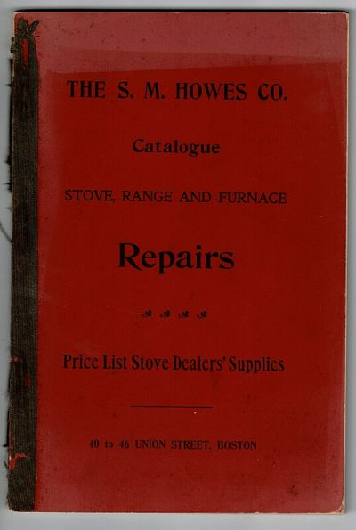 Boston: S. M. Howes Co., n.d., 1896. 8vo, pp. 127, ; illustrated throughout (stoves, dampers, kettle...