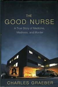 image of The Good Nurse: A True Story Of Medicine, Madness, And Murder