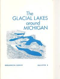 The Glacial Lakes around Michigan, 1967, Bulletin, Number 4 : 23 pages with illustrations.