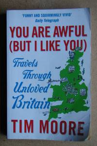 image of You Are Awful (But I Like You): Travels Though Unloved Britain.