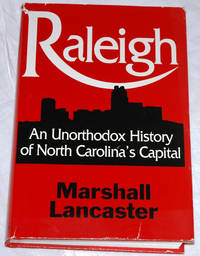 Raleigh: An Unorthodox History of North Carolina's Capital by Marshall Lancaster - Hardcover - 1992 - from Bark'N Books and Biblio.com
