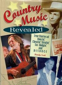 Country Music Revealed: True Stories of Boozin, Cheatin, Stealin