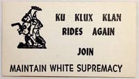 Ku Klux Klan rides again. Join - Maintain white supremacy