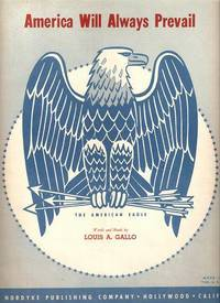 AMERICA WILL ALWAYS PREVAIL.; Words and music by Louis A. Gallo