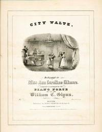 Glynn, William C. City Waltz. Dedicated to Miss Ann Caroline Gilmore. Composed and Arranged for the ...