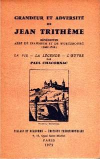 Grandeur et adversité de Jean Trithème: Bénédictin, abbé de Spanheim et de Wurtzbourg, 1462-1516, la vie, la légende, l'oeuvre,