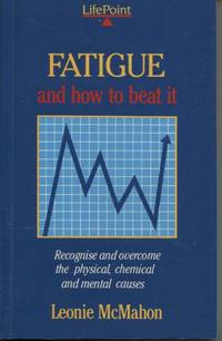 FATIGUE AND HOW TO BEAT IT by  Leonie McMahon - Paperback - First Edition - 1990 - from Dromanabooks (SKU: 17263)