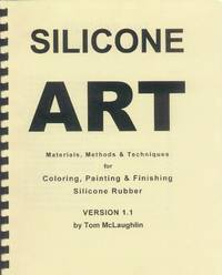 image of Silicone Art; Materials, Methods & Techniques for Coloring, Painting & Finishing  Silicone Rubber (Version 1.1)