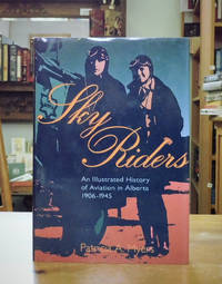 Sky Riders An Illustrated History of Aviation in Alberta, 1906-1945 by  Patricia A Myers - First Edition - from Back Lane Books (Member of IOBA) and Biblio.com