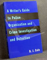 A Writer's Guide to Police Organization and Crime Investigation and Detection