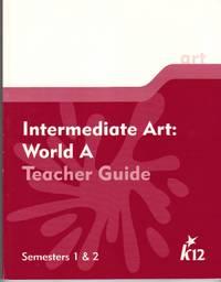 INTERMEDIATE ART: WORLD A TEACHER GUIDE SEMESTERS 1 AND 2