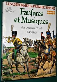 Les Uniformes Du 1er Empire : Fanfares et Musiques Des Troupes a Cheval 1640-1940 by Cdt. E. L. Bucquoy - 1st Edition-1st Printing - 1985 - from jakoll and Biblio.co.uk