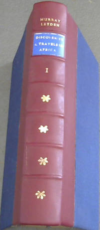 Historical Account of Discoveries and Travels in Africa, by the late John Leyden, MD enlarged, and completed to the present time with illustrations of its geography and natural history, as well as of the moral and social condition of its inhabitants by Hugh Murray, Esq., FRSE - Vol 1