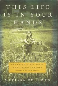 image of This Life Is in Your Hands: One Dream, Sixty Acres, and a Family Undone