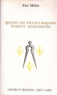 Quand les francs-macons étaient legitimistes by MELLOR Alec - 1986 - from Le Grand Chene (SKU: 20827)