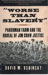 Worse Than Slavery Parchman Farm and The Ordeal Of Jim Crow Justice