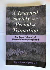 A Learned Society in a Period of Transition: The Sunni 'Ulama' of Eleventh-Century Baghdad