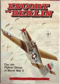 image of Escort To Berlin The 4th Fighter Group in World War II