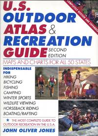 The U. S. Outdoor Atlas and Recreation Guide : A State by State Guide to over 5,000 Wildlife and...