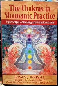 The Chakras In Shamanic Practice by Susan J. Wright - 2007