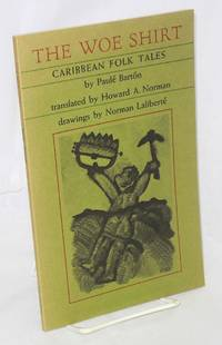 The woe shirt; Caribbean folk tales, translated by Howard A. Norman, drawings by Norman Laliberté
