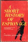 A Short History of Espionage: From the Trojan Horse to Cuba - a Fascinating Study of Spying Through the Ages