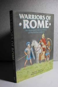 Warriors of Rome An Illustrated Military History of the Roman Legions