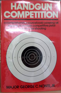 image of Handgun Competition:  A Comprehensive Sourcebook Covering all Aspects of  Modern Competitive Pistol and Revolver Shooting