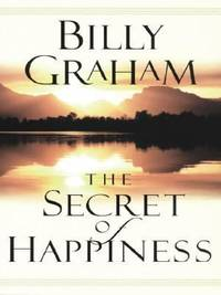 The Secret of Happiness by Billy Graham - Paperback - 2003 - from ThriftBooks and Biblio.com