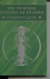 The Healing Powers of Plants : a Beginner's Guide (Beginner's Guide Ser. )
