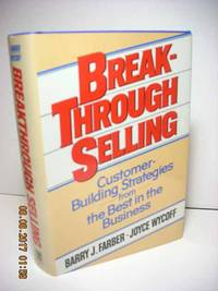 Breakthrough Selling  Customer-Building Strategies from the Best in the  Business