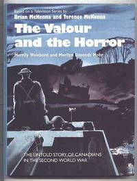 THE VALOUR AND THE HORROR:  THE UNTOLD STORY OF CANADIANS IN THE SECOND WORLD WAR.