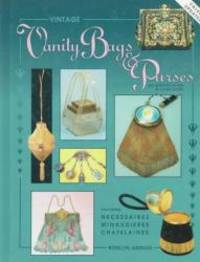 Vintage Vanity Bags and Purses: An Identification & Value Guide, Featuring Necessaires....