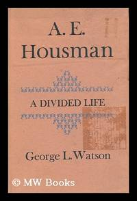 A. E. Housman; a Divided Life