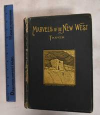 image of Marvels of the New West: A Vivid Portrayal of the Stupendous Marvles in the Vast Wonderland West of the Missouri River: Six Books in One Volume, Comprising Marvels of Nature, Marvels of Race, Marvels of Enterprise, Marvels of Mining, Marvels of Stock-Raising, and Marvels of Agriculture