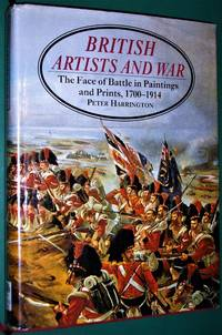 British Artists and War: the Face of Battle in Paintings and Prints, 1700-1914 by Peter Harrington - 1st Edition-1st Printing - 1993 - from jakoll and Biblio.co.nz